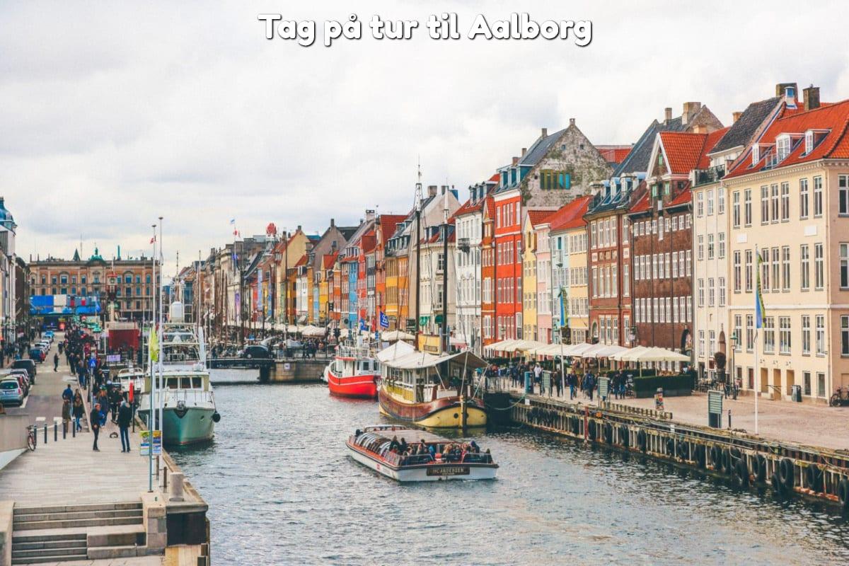 Tag på tur til Aalborg