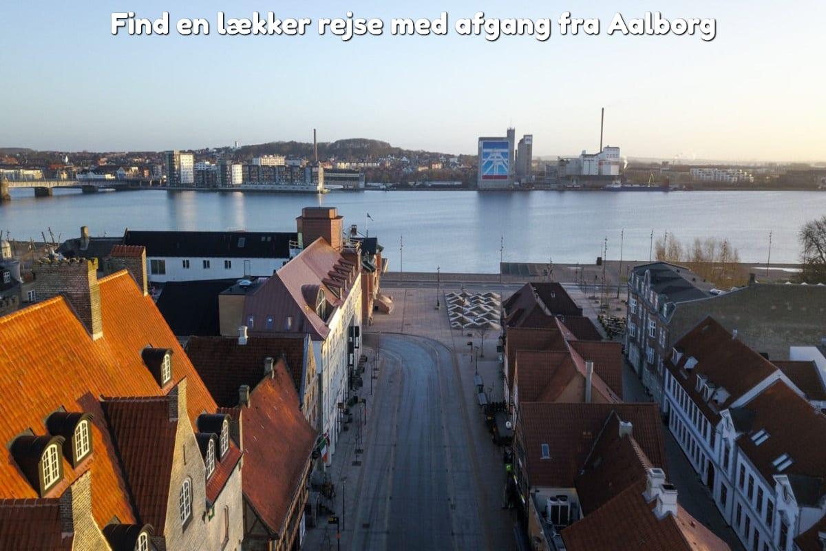 Find en lækker rejse med afgang fra Aalborg
